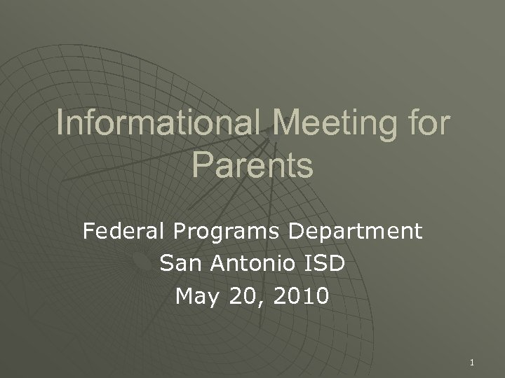 Informational Meeting for Parents Federal Programs Department San Antonio ISD May 20, 2010 1