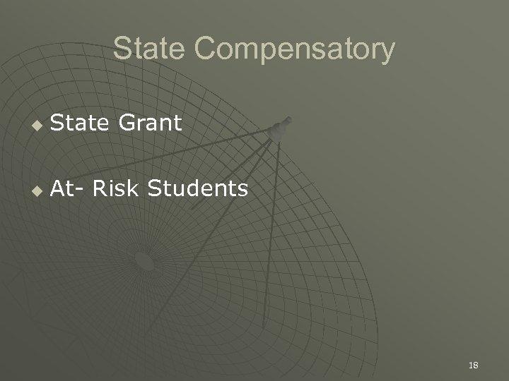 State Compensatory u State Grant u At- Risk Students 18