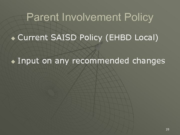 Parent Involvement Policy u Current SAISD Policy (EHBD Local) u Input on any recommended