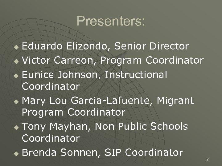 Presenters: Eduardo Elizondo, Senior Director u Victor Carreon, Program Coordinator u Eunice Johnson, Instructional