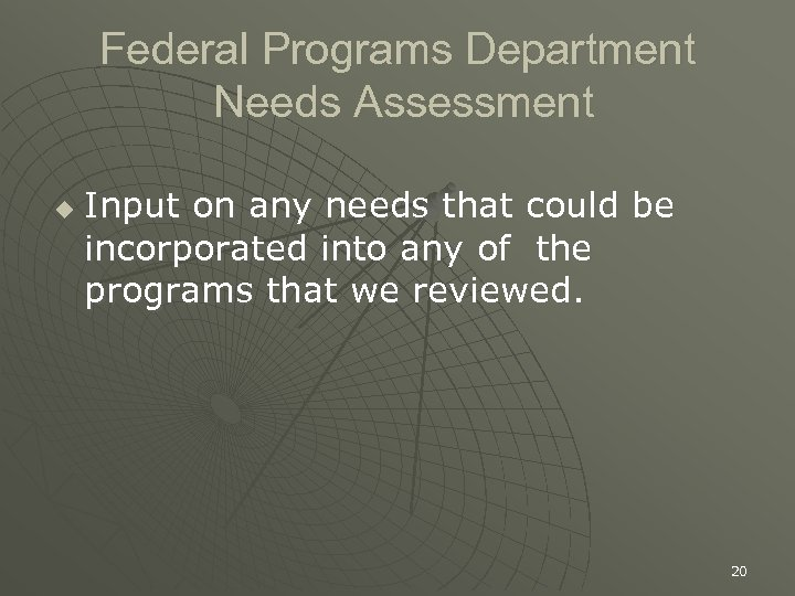 Federal Programs Department Needs Assessment u Input on any needs that could be incorporated