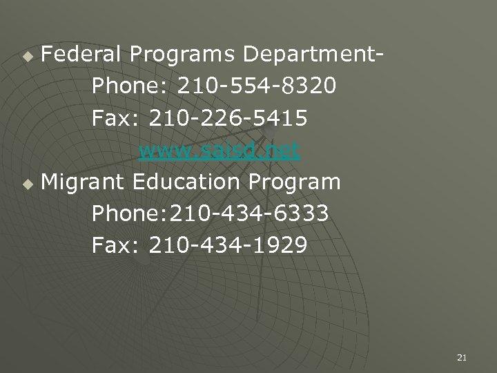 Federal Programs Department. Phone: 210 -554 -8320 Fax: 210 -226 -5415 www. saisd. net