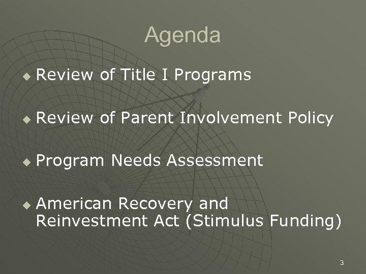Agenda u Review of Title I Programs u Review of Parent Involvement Policy u