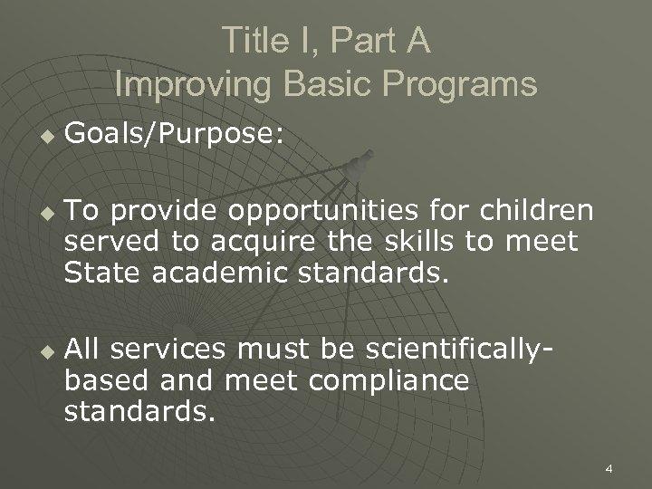 Title I, Part A Improving Basic Programs u u u Goals/Purpose: To provide opportunities