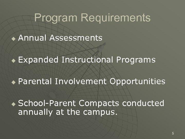 Program Requirements u Annual Assessments u Expanded Instructional Programs u Parental Involvement Opportunities u