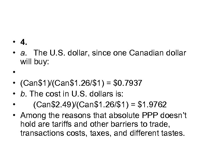 • 4. • a. The U. S. dollar, since one Canadian dollar will