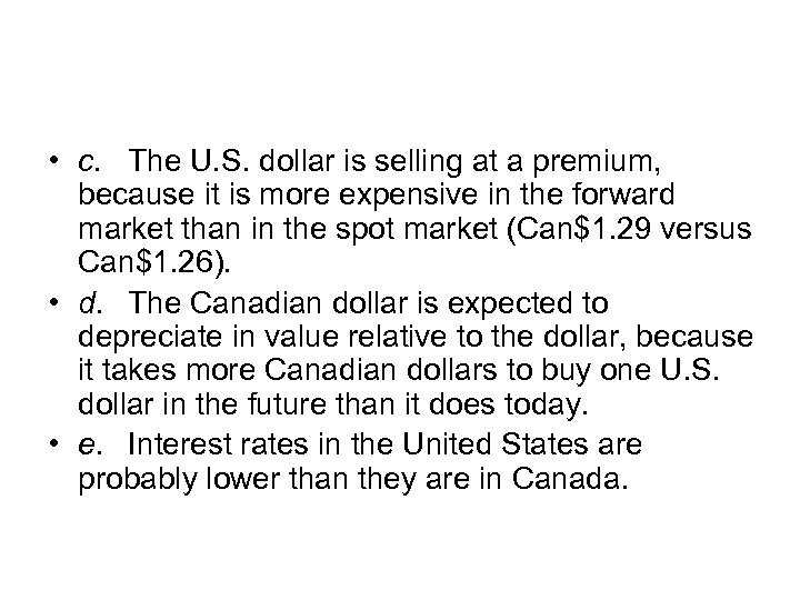 • c. The U. S. dollar is selling at a premium, because it