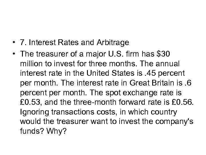 • 7. Interest Rates and Arbitrage • The treasurer of a major U.