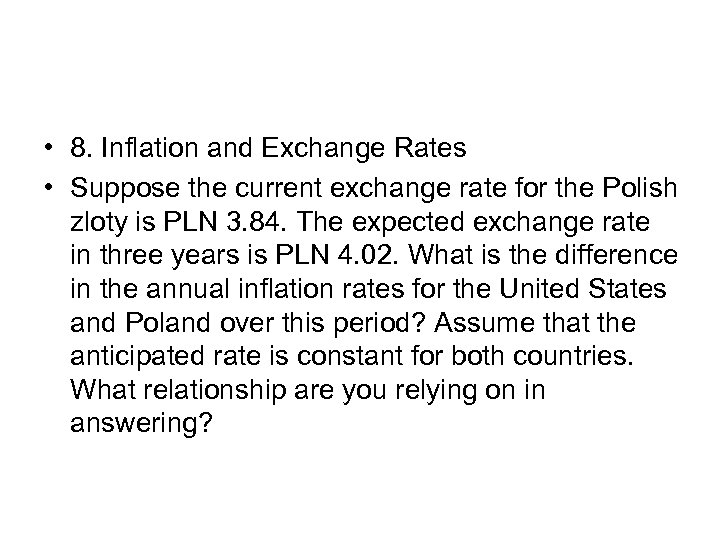 • 8. Inflation and Exchange Rates • Suppose the current exchange rate for