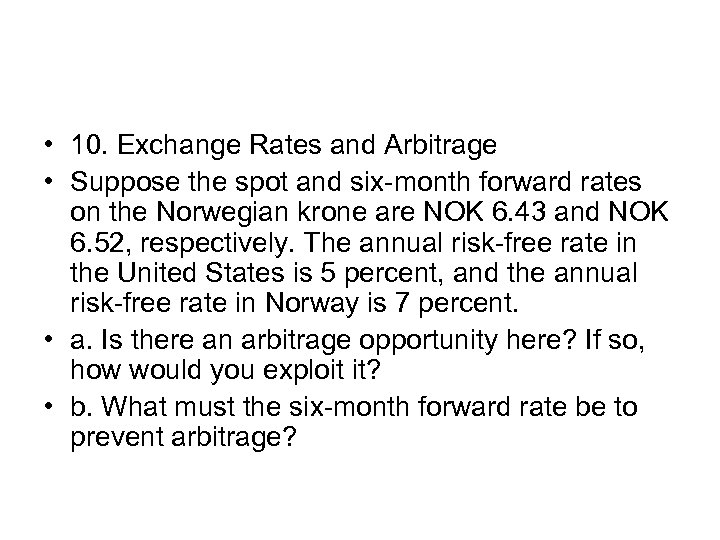 • 10. Exchange Rates and Arbitrage • Suppose the spot and six-month forward