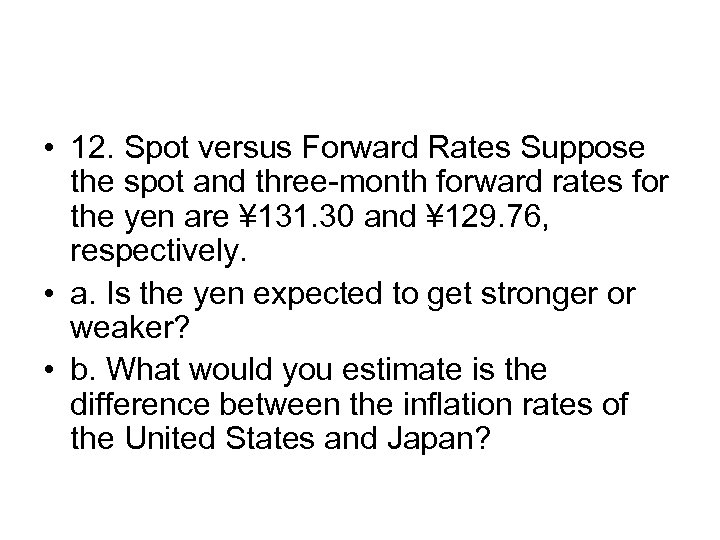 • 12. Spot versus Forward Rates Suppose the spot and three-month forward rates