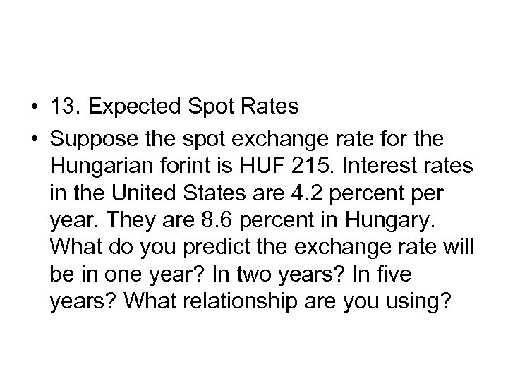 • 13. Expected Spot Rates • Suppose the spot exchange rate for the