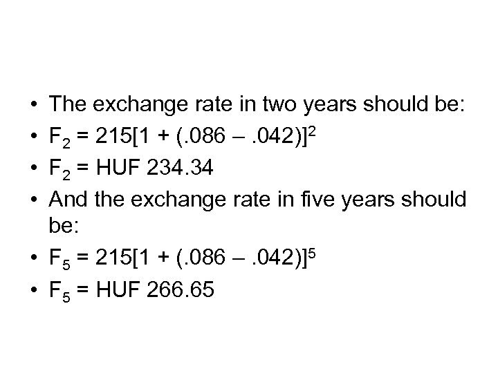 • • The exchange rate in two years should be: F 2 =
