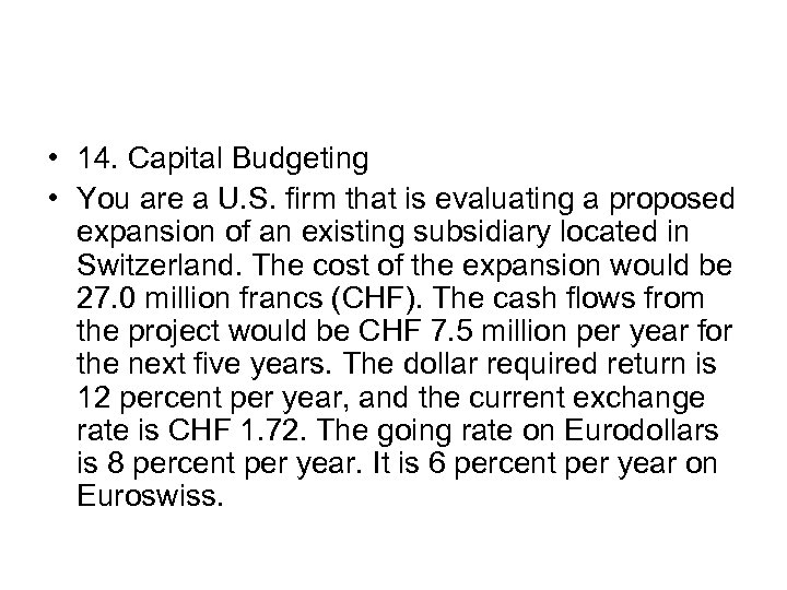 • 14. Capital Budgeting • You are a U. S. firm that is
