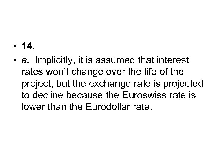 • 14. • a. Implicitly, it is assumed that interest rates won't change
