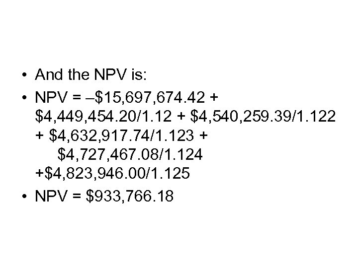 • And the NPV is: • NPV = –$15, 697, 674. 42 +