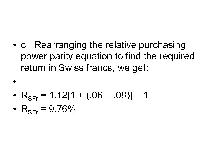 • c. Rearranging the relative purchasing power parity equation to find the required