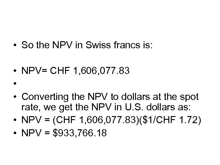 • So the NPV in Swiss francs is: • NPV= CHF 1, 606,