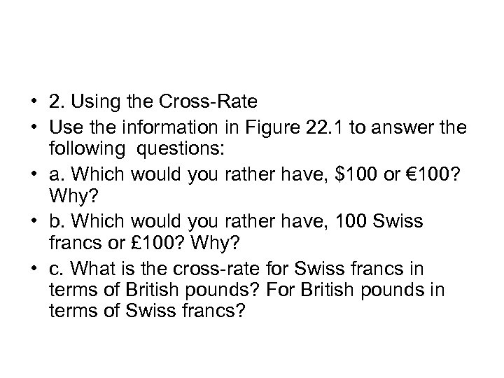 • 2. Using the Cross-Rate • Use the information in Figure 22. 1