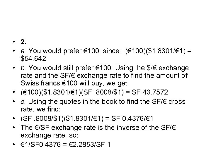 • 2. • a. You would prefer € 100, since: (€ 100)($1. 8301/€