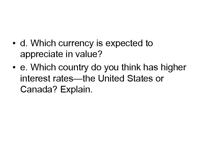 • d. Which currency is expected to appreciate in value? • e. Which
