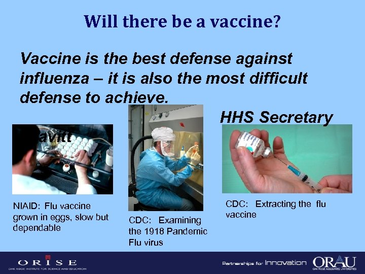 Will there be a vaccine? Vaccine is the best defense against influenza – it