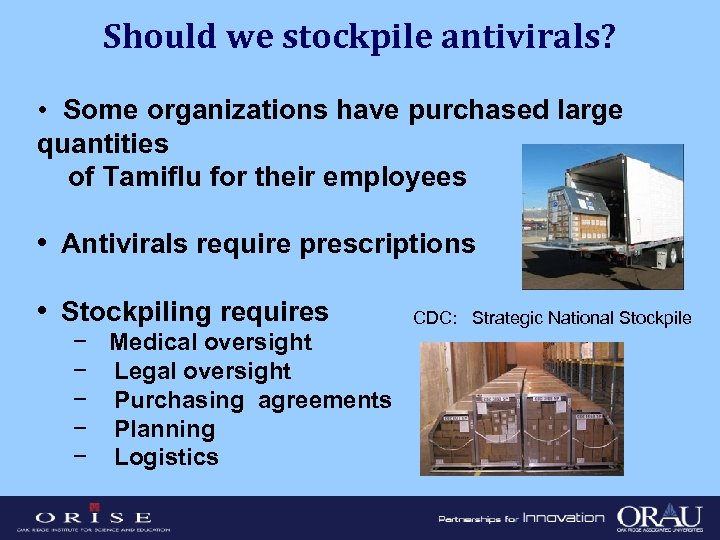 Should we stockpile antivirals? • Some organizations have purchased large quantities of Tamiflu for