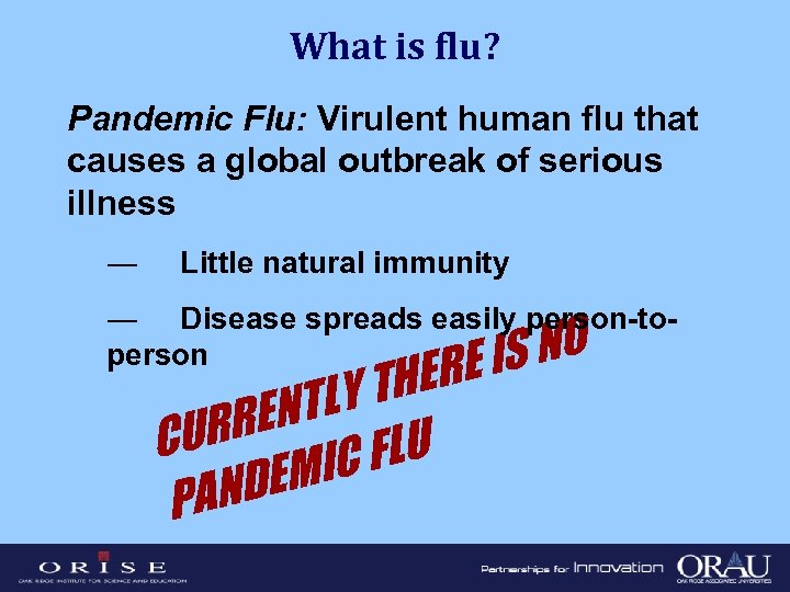 What is flu? Pandemic Flu: Virulent human flu that causes a global outbreak of