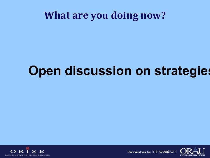 What are you doing now? Open discussion on strategies
