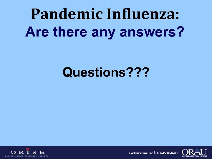 Pandemic Influenza: Are there any answers? Questions? ? ?