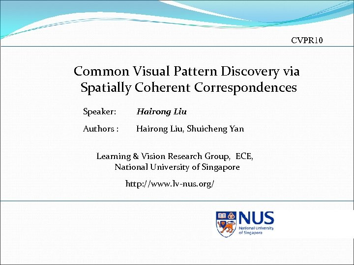 CVPR 10 Common Visual Pattern Discovery via Spatially Coherent Correspondences Speaker: Hairong Liu Authors