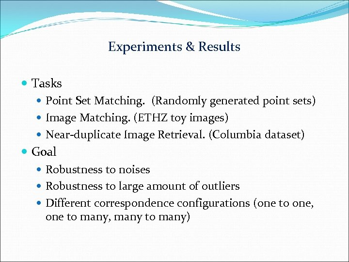 Experiments & Results Tasks Point Set Matching. (Randomly generated point sets) Image Matching. (ETHZ