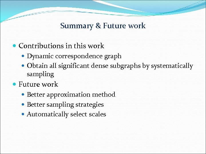 Summary & Future work Contributions in this work Dynamic correspondence graph Obtain all significant