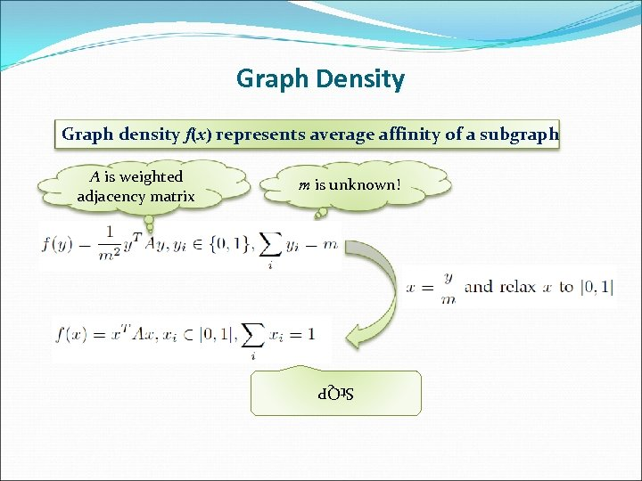 Graph Density Graph density f(x) represents average affinity of a subgraph m is unknown!
