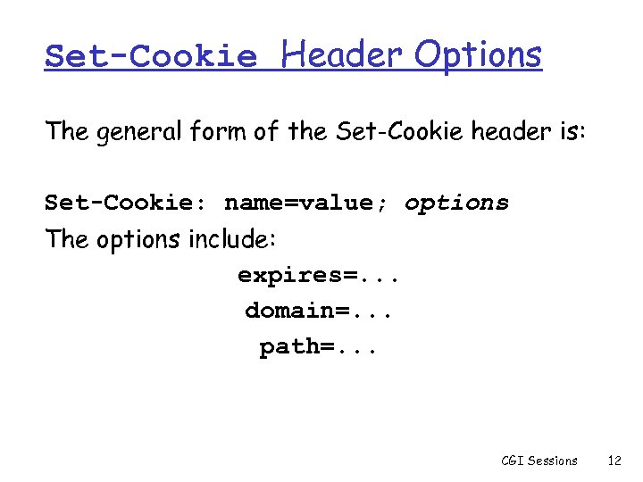 Set-Cookie Header Options The general form of the Set-Cookie header is: Set-Cookie: name=value; options