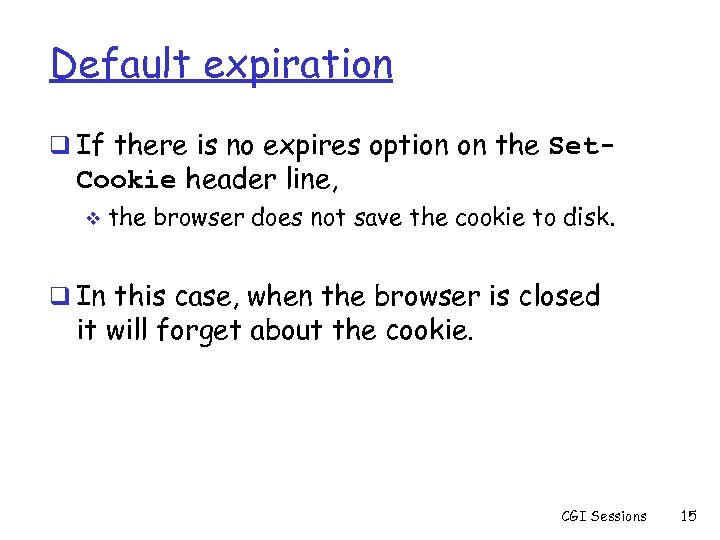 Default expiration q If there is no expires option on the Set- Cookie header