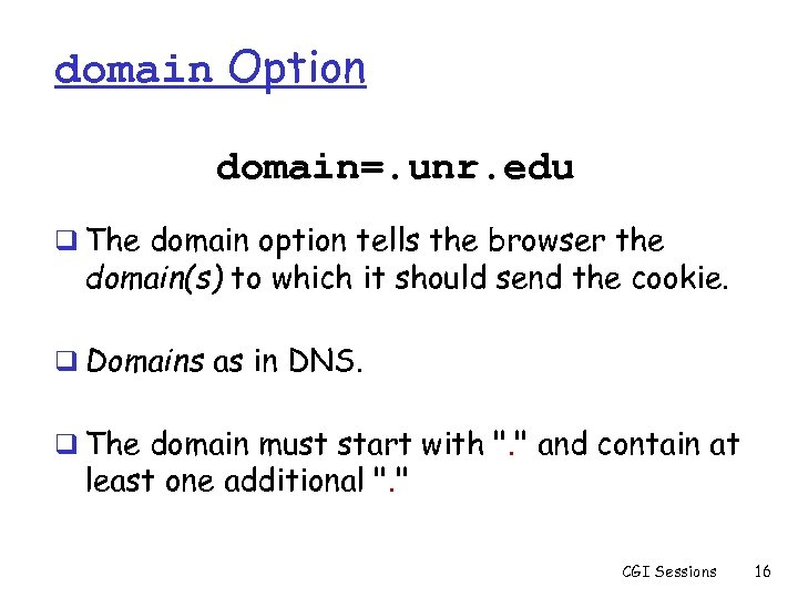 domain Option domain=. unr. edu q The domain option tells the browser the domain(s)