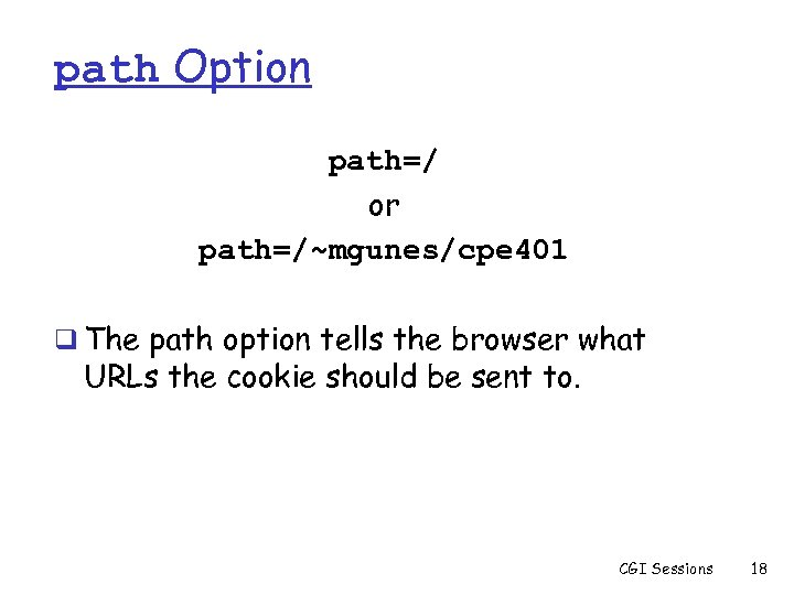 path Option path=/ or path=/~mgunes/cpe 401 q The path option tells the browser what