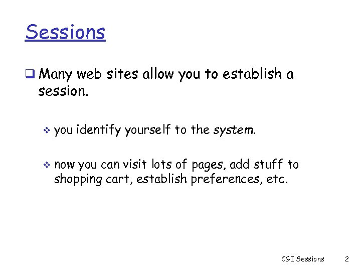 Sessions q Many web sites allow you to establish a session. v v you