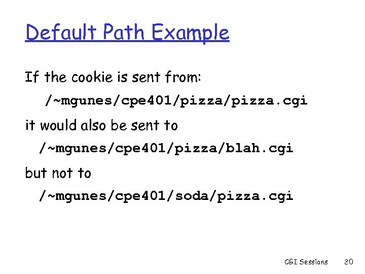Default Path Example If the cookie is sent from: /~mgunes/cpe 401/pizza. cgi it would