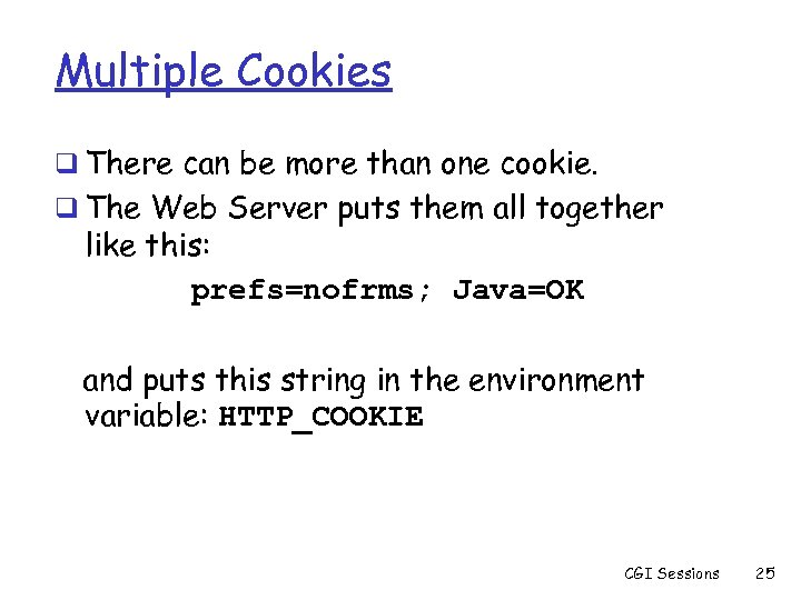 Multiple Cookies q There can be more than one cookie. q The Web Server