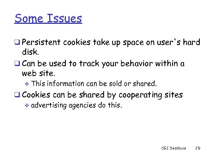 Some Issues q Persistent cookies take up space on user's hard disk. q Can