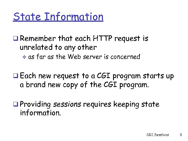 State Information q Remember that each HTTP request is unrelated to any other v