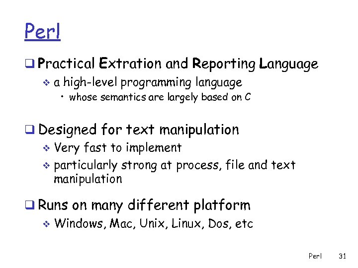 Perl q Practical Extration and Reporting Language v a high-level programming language • whose