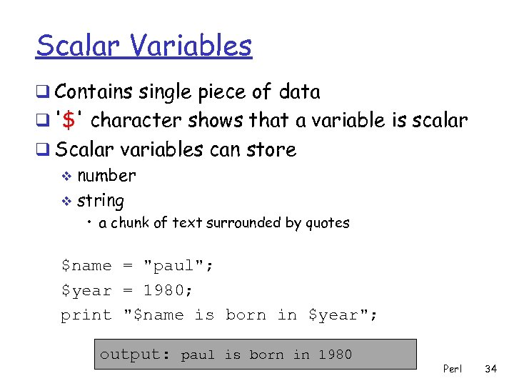 Scalar Variables q Contains single piece of data q '$' character shows that a