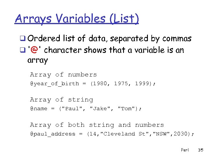 Arrays Variables (List) q Ordered list of data, separated by commas q '@' character