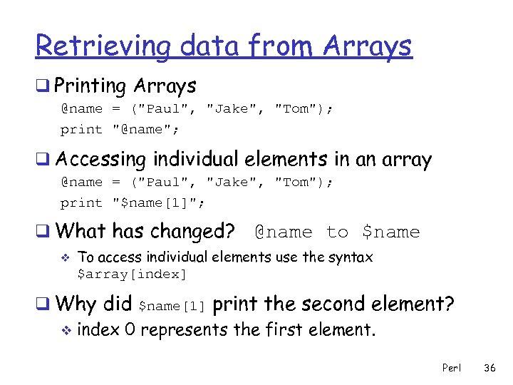 Retrieving data from Arrays q Printing Arrays @name = (