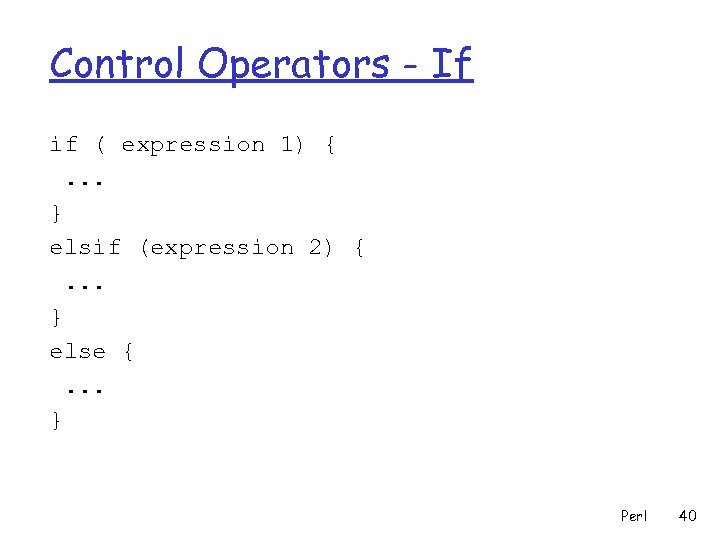 Control Operators - If if ( expression 1) {. . . } elsif (expression