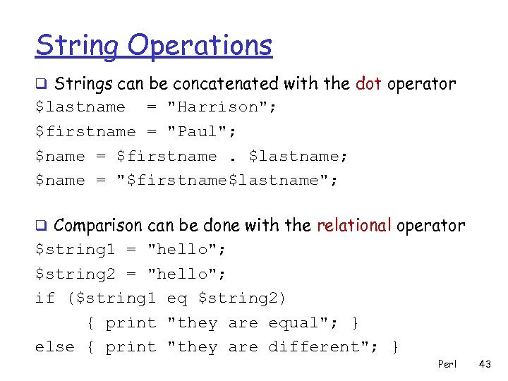 String Operations q Strings can be concatenated with the dot operator $lastname =