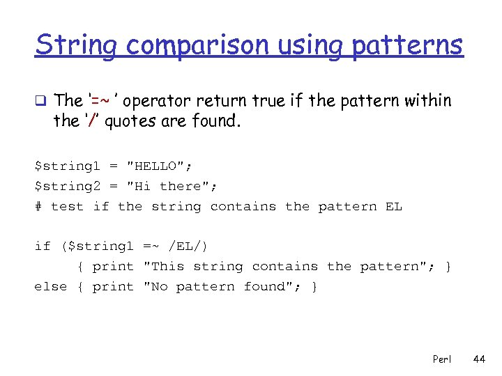 String comparison using patterns q The '=~ ' operator return true if the pattern